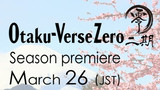 Otaku-Verse Zero Season 2 - PV 1