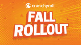 Crunchyroll Fall Rollout