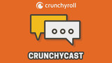 Crunchycast Episode 24