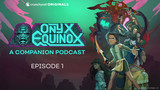 Onyx Equinox: A Companion Podcast Episode 1