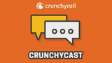 Crunchycast Episode 47
