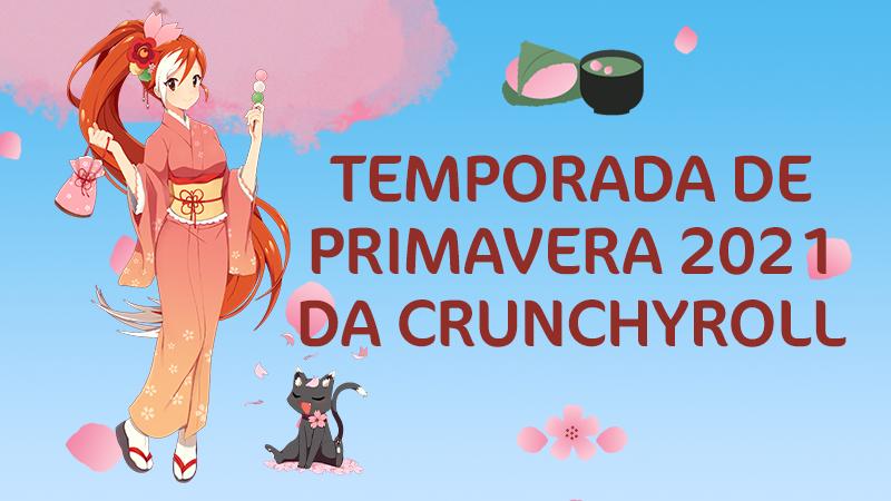 Temporada Primavera 2021 Crunchyroll