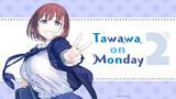 Tawawa on Monday